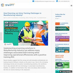 Elearning in Manufacturing Industry, How Elearning Solves Training Challenges