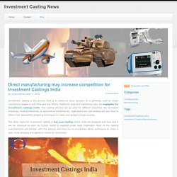 Investment Casting News - Direct manufacturing may increase competition for Investment Castings India