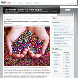 Tradeindia -Business Search Engine » Role of Beads Manufacturing Companies In Carrying Out Contemporary Decorations