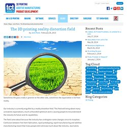 The 3D printing reality distortion field - TCT