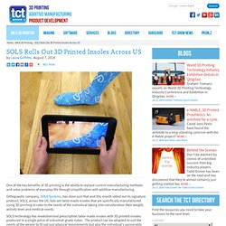 SOLS Rolls Out 3D Printed Insoles Across US - TCT - 3D Printing, Additive Manufacturing and Product Development Technology
