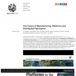 The Future of Manufacturing: Platforms and Distributed Fabrication