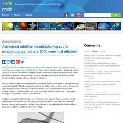 Advanced additive manufacturing could enable planes that are 50% more fuel efficient
