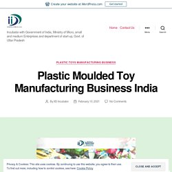 Plastic Moulded Toy Manufacturing Business India – IID Incubator