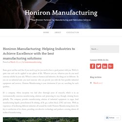 Honiron Manufacturing: Helping Industries to Achieve Excellence with the best manufacturing solutions