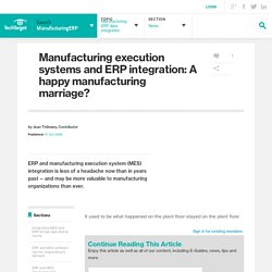 Manufacturing execution systems and ERP integration: A happy manufacturing marriage?