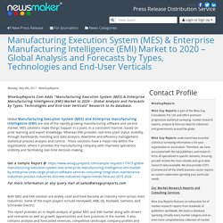 Manufacturing Execution System (MES) & Enterprise Manufacturing Intelligence (EMI) Market to 2020 – Global Analysis and Forecasts by Types, Technologies and End-User Verticals