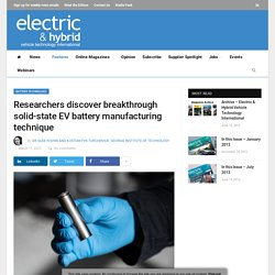 Researchers discover breakthrough solid-state EV battery manufacturing technique - Electric & Hybrid Vehicle Technology International