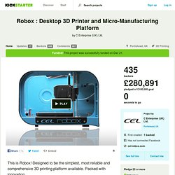 Robox : Desktop 3D Printer and Micro-Manufacturing Platform by C Enterprise (UK) Ltd.