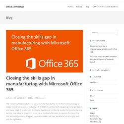 Closing the skills gap in manufacturing with Microsoft Office 365 - office.com/setup