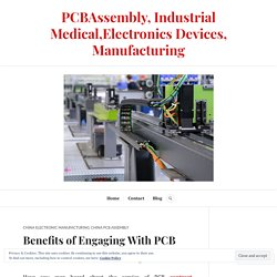 Benefits of Engaging With PCB Contract Manufacturing In China – PCBAssembly, Industrial Medical,Electronics Devices, Manufacturing