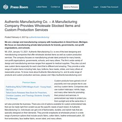 Authentic Manufacturing Co. – A Manufacturing Company Provides Wholesale Stocked Items and Custom Production Services
