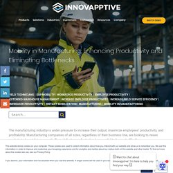 Mobility in Manufacturing: Enhancing Productivity and Eliminating Bottlenecks