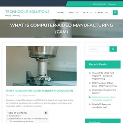 What is Computer-aided manufacturing (CAM) - TECHNOGILE SOLUTIONS