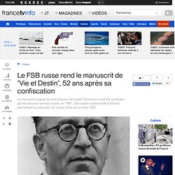 """Le FSB russe rend le manuscrit de """"Vie et Destin"""", 52 ans après sa confiscation"""