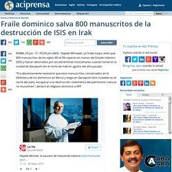 Fraile dominico salva 800 manuscritos de la destrucción de ISIS en Irak