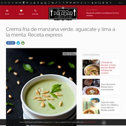 Directo al Paladar - Crema fría de manzana verde, aguacate y lima a la menta. Receta express