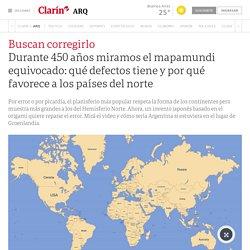 Durante 450 años miramos el mapamundi equivocado: qué defectos tiene y por qué favorece a los países del norte - 27/02/2019 - Clarín.com