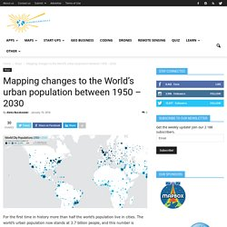 Mapping changes to the World's urban population between 1950 - 2030
