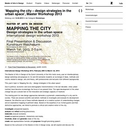 'Mapping the city – design strategies in the urban space', Master Workshop 2013 « Master of Arts in Design ZHdK