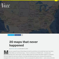 20 maps that never happened