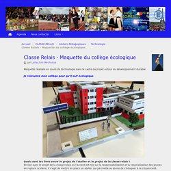 Classe Relais - Maquette du collège écologique - Collège Georges Pompidou
