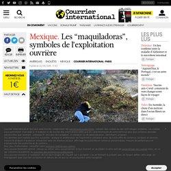 """Mexique . Les """"maquiladoras"""", symboles de l'exploitation ouvrière"""
