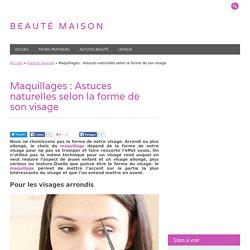 Maquillages : Astuces naturelles selon la forme de son visage - Beauté Maison