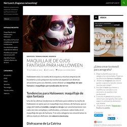 Maquillaje de ojos fantasía para Halloween - Net Lunch ¡Hagamos networking!