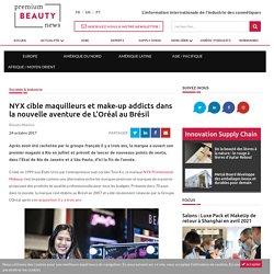 NYX cible maquilleurs et make-up addicts dans la nouvelle aventure de L'Oréal au Brésil