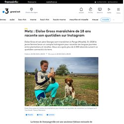 Metz : Eloïse Gross maraîchère de 18 ans raconte son quotidien sur Instagram