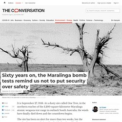 Sixty years on, the Maralinga bomb tests remind us not to put security over safety