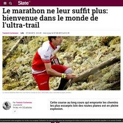 Le marathon ne leur suffit plus: bienvenue dans le monde de l'ultra-trail