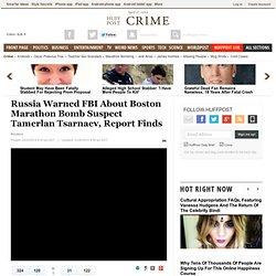 Russia Warned FBI About Boston Marathon Bomb Suspect Tamerlan Tsarnaev, Report Finds