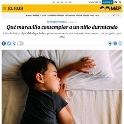 Qué maravilla contemplar a un niño durmiendo