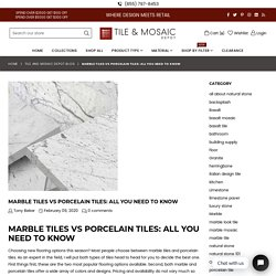 MARBLE TILES VS PORCELAIN TILES: ALL YOU NEED TO KNOW