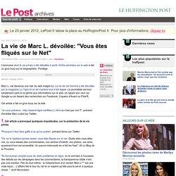 """La vie de Marc L. dévoilée: """"Vous êtes fliqués sur le Net"""" - LePost.fr (16:41)"""