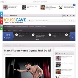 Marc Fitt on Home Gyms: Just Do It? - House Cave