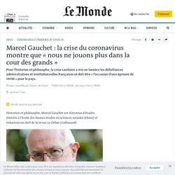 Marcel Gauchet: la crise du coronavirus montre que «nous ne jouons plus dans la cour des grands»