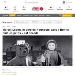 Marcel Ledun, le père de Nounours dans «Bonne nuit les petits» est décédé