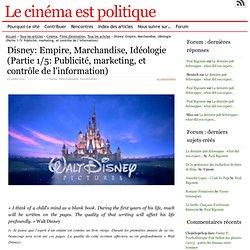 Disney: Empire, Marchandise, Idéologie (Partie 1/5: Publicité, marketing, et contrôle de l'information)