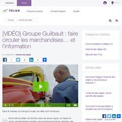 [VIDÉO] Groupe Guilbault : faire circuler les marchandises... et l'information