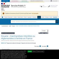 Douane: marchandises interdites ou réglementées à l'entrée en France