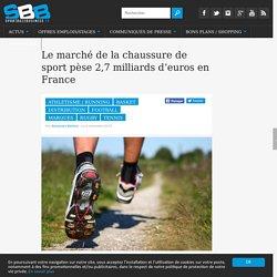 Le marché de la chaussure de sport pèse 2,7 milliards d'euros en France