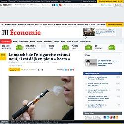 Le marché de l'e-cigarette est tout neuf, il est déjà en plein « boom »