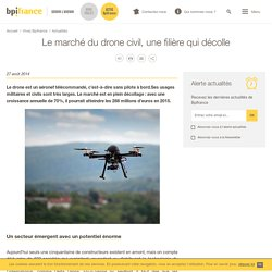 Le marché du drone civil, une filière qui décolle