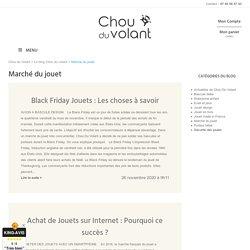 Marché du jouet : évolution et chiffres - Chou Du Volant