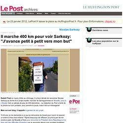 """Il marche 400 km pour voir Sarkozy: """"J'avance petit à petit vers"""