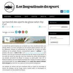 Le marché des sports de glisse selon Rip Curl - Les Impatients du Sport