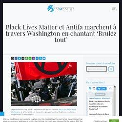 Black Lives Matter et Antifa marchent à travers Washington en chantant 'Brulez tout' - Les DéQodeurs